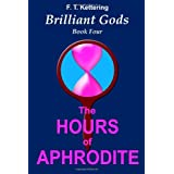 The Hours of Aphrodite: Celebrations (Brilliant Gods, the Wisdom of Olympus) ~ F. T. Kettering