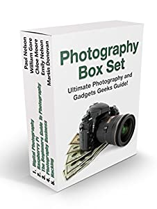 Photography Box Set: Ultimate Photography and Gadgets Geeks Guide! (digital photography, gadgets geeks, photography business)