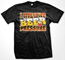 I Give In To BEER Pressure Mens T-shirt, Funny Trendy Hot Drinking Mens Shirt