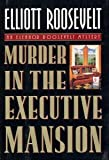 Murder in the Executive Mansion (0312131283) by Roosevelt, Elliott