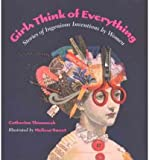 img - for [(Girls Think of Everything: Stories of Ingenious Inventions by Women )] [Author: Catherine Thimmesh] [Mar-2002] book / textbook / text book