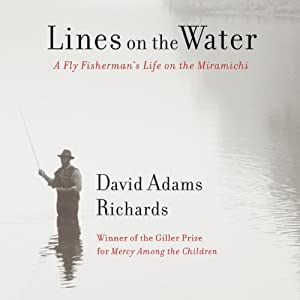 Lines on the Water: A Fly Fisherman's Life on the Miramichi | [David Adams Richards]