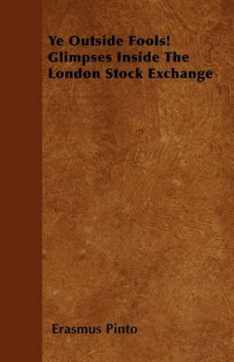 ye-outside-fools-glimpses-inside-the-london-stock-exchange-by-erasmus-pinto-published-april-2011