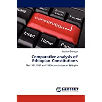 Comparative analysis of Ethiopian Constitutions: The 1931,1987 and 1995 constitutions of Ethiopia