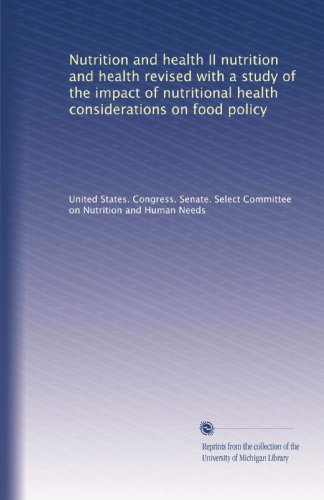 Nutrition And Health Ii Nutrition And Health Revised With A Study Of The Impact Of Nutritional Health Considerations On Food Policy