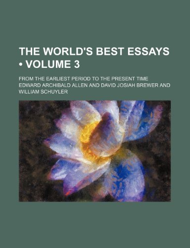 The world's best essays (Volume 3); from the earliest period to the present time