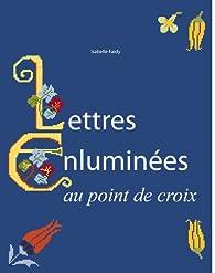 Loisirs Creatifs Lettres Enluminees Au Point De Croix Cuisine Maison Hotelaomori Co Jp