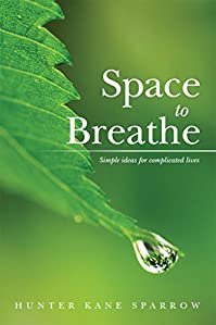Space To Breathe: Simple Ideas For Complicated Lives by Hunter Sparrow ebook deal