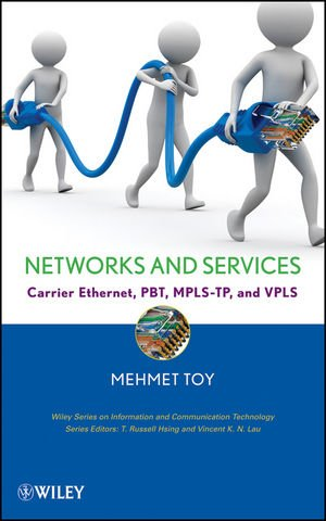 Networks and Services: Carrier Ethernet, PBT, MPLS-TP, and VPLS PDF