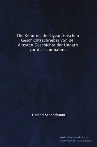 Die Kenntnis der byzantinischen Geschichtsschreiber von der ältesten Geschichte der Ungarn vor der Landnahme (German Edition)