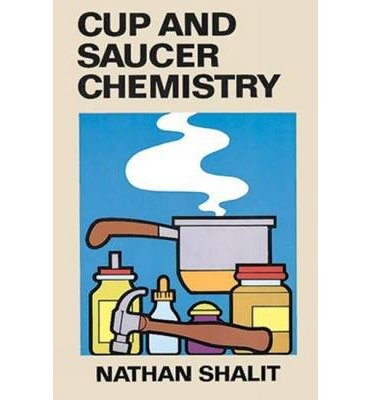 [(Cup and Saucer Chemistry )] [Author: Nathan Shalit] [May-1990]