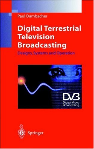 Digital Terrestrial Television Broadcasting: Designs, Systems And Operation (Engineers In Telecommunications)