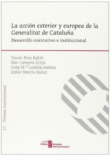 La acción exterior y europea de la Generalitat de Cataluña: Desarrollo normativo e institucional (Fundación Centro de Estudios Internacionales)