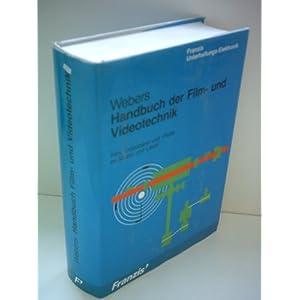 Handbuch der Film- und Videotechnik. Film, Videoband und -Platte im Studio und Labor