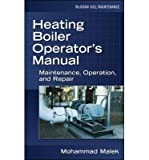 img - for [ HEATING BOILER OPERATOR'S MANUAL: MAINTENANCE, OPERATION, AND REPAIR: MAINTENANCE, OPERATION, AND REPAIR ] By Malek, Mohammad A ( Author) 2006 [ Hardcover ] book / textbook / text book