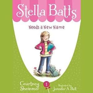 Needs a New Name: Stella Batts, Book 1 | [Courtney Sheinmel]