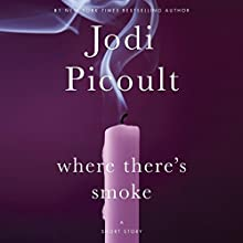 Where There's Smoke: A Short Story: And Larger Than Life: A Novella (       UNABRIDGED) by Jodi Picoult Narrated by Kathe Mazur, Rebecca Lowman