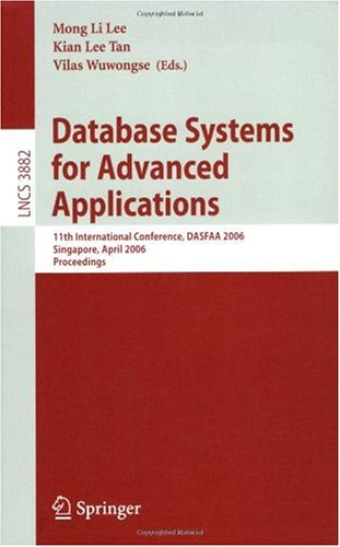 Database Systems for Advanced Applications: 11th International Conference, DASFAA 2006, Singapore, April 12-15, 2006, Proceedings (Lecture Notes in ... Applications, incl. Internet/Web, and HCI)