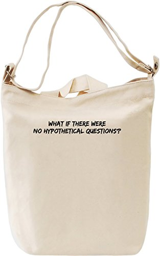 What if there were no hypothetical questions? Borsa Giornaliera Canvas Canvas Day Bag| 100% Premium Cotton Canvas| DTG Printing|