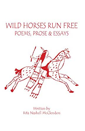 essays about wild horses A history of horses in the american wild west pages 5 words 3,264 view sign up to view the complete essay show me the full essay show me the read the full essay more essays like this: wild horses, wild mustangs, wild west not sure what i'd do without @kibin - alfredo alvarez.