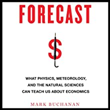 Forecast: What Physics, Meteorology, and the Natural Sciences Can Teach Us About Economics (       UNABRIDGED) by Mark Buchanan Narrated by Fleet Cooper