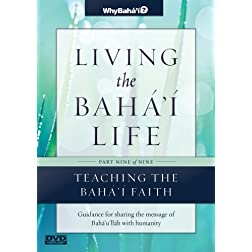 Living the Baha'i Life Talks, Part 9 of 9: Teaching the Faith