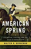 img - for [ AMERICAN SPRING: LEXINGTON, CONCORD, AND THE ROAD TO REVOLUTION By Borneman, Walter R. ( Author ) Hardcover May-06-2014 book / textbook / text book