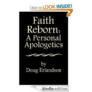 Faith Reborn: A Personal Apologetics Doug Erlandson