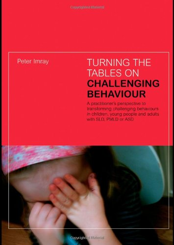 Turning the Tables on Challenging Behaviour: A Practitioner's Perspective to Transforming Challenging Behaviours in Chil