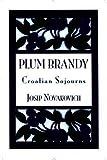 Plum Brandy: Croatian Journeys (Terra Incognita Series, 7)