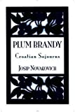 Plum Brandy: Croatian Journeys (Terra Incognita Series, 7)