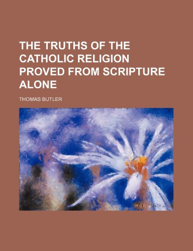 The Truths of the Catholic Religion Proved From Scripture Alone
