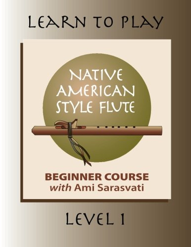 Learn to Play the Native American Style Flute: Level 1 (Volume 1)