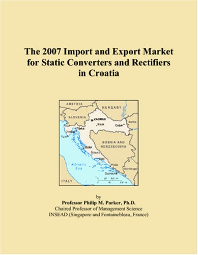 The 2007 Import and Export Market for Static Converters and Rectifiers in Croatia Philip M. Parker