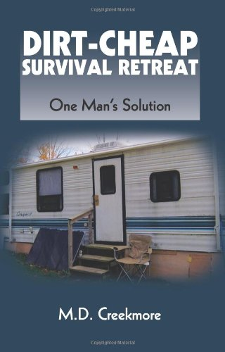 Dirt-Cheap Survival Retreat: One Man's Solution