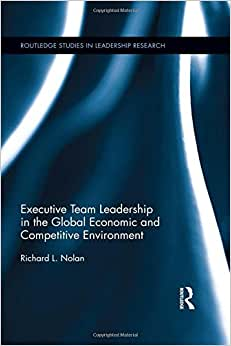 Executive Team Leadership In The Global Economic And Competitive Environment (Routledge Studies In Leadership Research)
