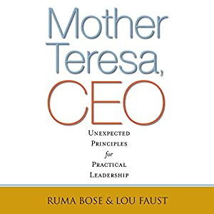 Mother Teresa, CEO: Unexpected Principles for Practical Leadership | [Ruma Bose, Louis Faust]