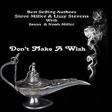 Don't Make a Wish | Livre audio Auteur(s) : Lizzy Stevens, Steve Miller, Jason Miller, Noah Miller Narrateur(s) : Sangita Chauhan