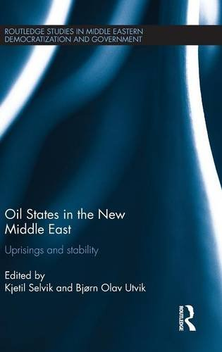 Oil States in the New Middle East: Uprisings and stability (Routledge Studies in Middle Eastern Democratization and Gove