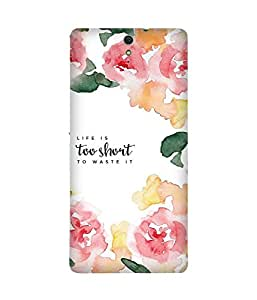 Life Is Too Short Back Cover Case for Sony Xperia C5