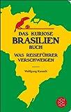 Das kuriose Brasilien-Buch: Was Reisef�hrer verschweigen (Fischer Taschenbibliothek)