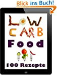 Low Carb Food: 100 leckere kohlenhydr...