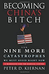 Becoming China&#39;s Bitch: And Nine More Catastrophes We Must Avoid Right Now