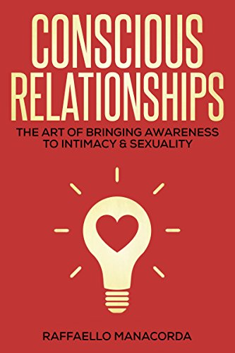 Conscious Relationships: The Art of Bringing Awareness to Intimacy & Sexuality PDF