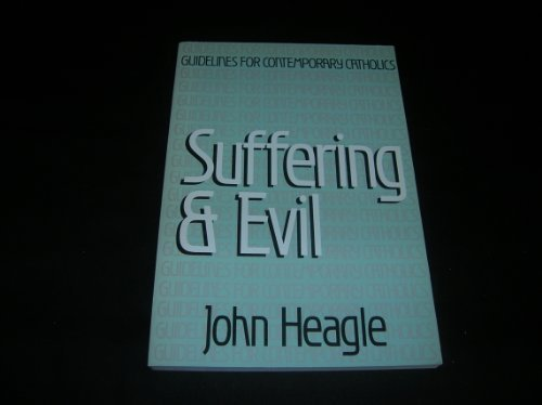 Suffering and Evil (Guidelines for Contemporary Catholics)