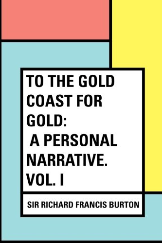 to-the-gold-coast-for-gold-a-personal-narrative-vol-i