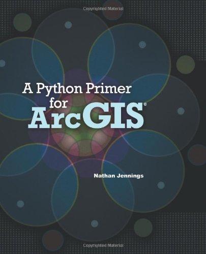 A Python Primer for ArcGIS® 146627459X pdf