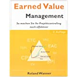 "Earned Value Management, 2. Auflage: So machen Sie Ihr Projektcontrolling noch effektivervon ""Roland Wanner"""