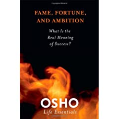 Fame, Fortune, and Ambition: What Is the Real Meaning of Success? (Osho Life Essentials)