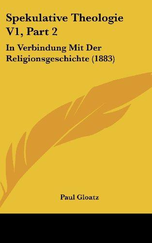 Spekulative Theologie V1, Part 2: In Verbindung Mit Der Religionsgeschichte (1883)